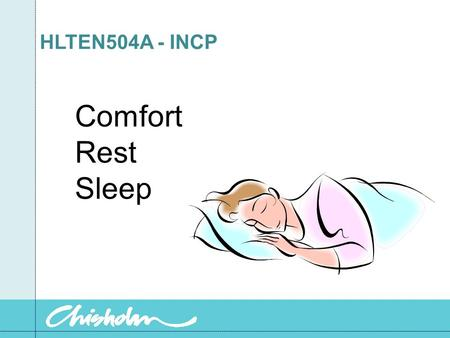 HLTEN504A - INCP Comfort Rest Sleep What is sleep Sleep is a sensory experience. Perception of and reaction to the surrounding environment decrease during.