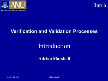 COMP8130 4130Adrian Marshall Verification and Validation Processes Introduction Adrian Marshall Intro.