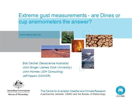 The Centre for Australian Weather and Climate Research A partnership between CSIRO and the Bureau of Meteorology Extreme gust measurements - are Dines.