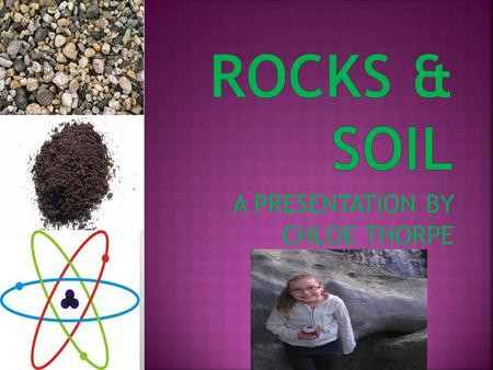 A PRESENTATION BY CHLOE THORPE. CHARACTERISTICS OF ROCKS COLOR TEXTURE HARDNESS WEIGHT.