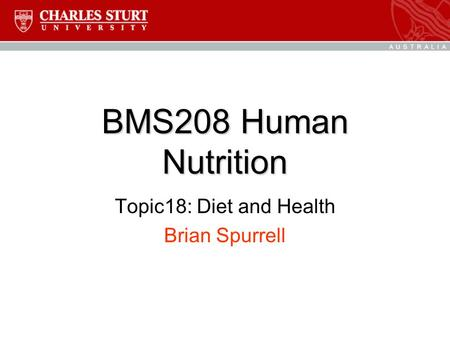 BMS208 Human Nutrition Topic18: Diet and Health Brian Spurrell.