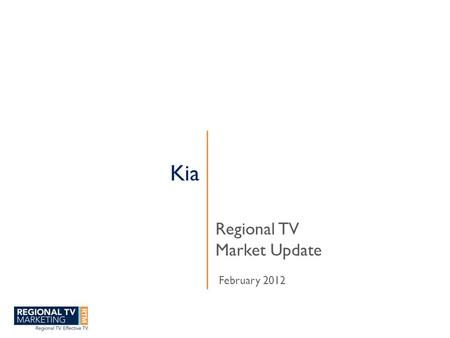 Kia Regional TV Market Update February 2012. www.regionaltvmarketing.com.au RTM is the marketing bureau for Regional free to air TV.