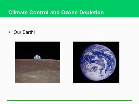 Climate Control and Ozone Depletion  Our Earth!.