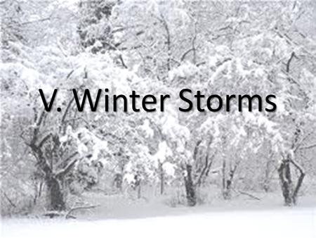 V. Winter Storms. A. Introduction 1.Snow falls when humid air cools to below 0° Celsius (32° Fahrenheit) 2.Heavy snow can make roads impassible so traffic.