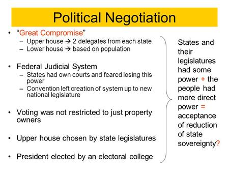 "Political Negotiation ""Great Compromise"" –Upper house  2 delegates from each state –Lower house  based on population Federal Judicial System –States."