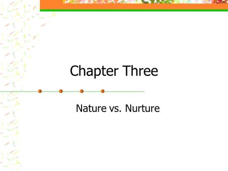 Chapter Three Nature vs. Nurture. Genetics A,T,C,G -> Genes -> DNA-> Chromosomes Chimpanzee vs. a pumpkin Natural Selection Mutations Evolutionary Psychology.