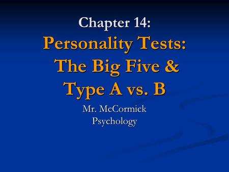 Chapter 14: Personality Tests: The Big Five & Type A vs. B Mr. McCormick Psychology.