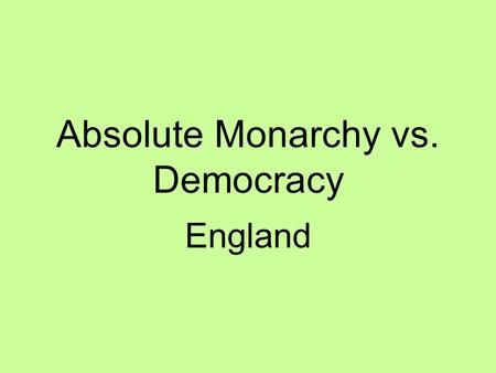 Absolute Monarchy vs. Democracy England. Background Information 1485-1603 England was ruled by the Tudors –Henry, Edward, Mary, Elizabeth These monarchs.
