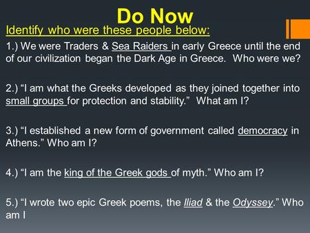 Do Now Identify who were these people below: 1.) We were Traders & Sea Raiders in early Greece until the end of our civilization began the Dark Age in.