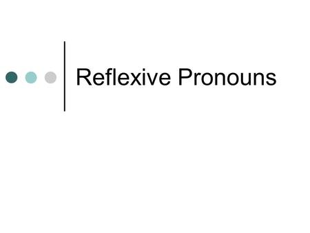 Reflexive Pronouns. Main Entry: reflexive pronoun Function: noun : a pronoun referring to the subject of the sentence, clause, or verbal phrase in which.