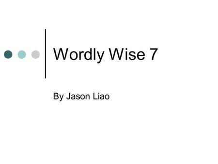 Wordly Wise 7 By Jason Liao. Claustrophobia 1) Noun.- An abnormal fear of narrow, enclosed spaces. 1) Noun.- An abnormal fear of narrow, enclosed spaces.
