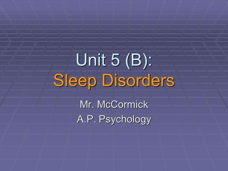 Unit 5 (B): Sleep Disorders