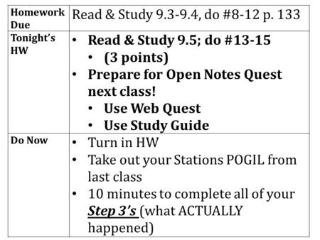 Homework Due Read & Study 9.3-9.4, do #8-12 p. 133 Tonight's HW Read & Study 9.5; do #13-15 (3 points) Prepare for Open Notes Quest next class! Use Web.