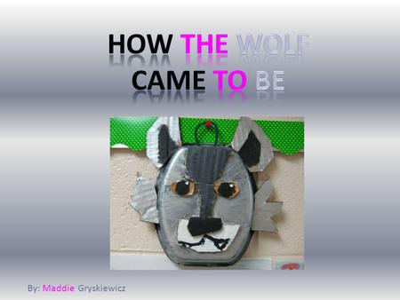 By: Maddie Gryskiewicz. How the wolf came to be part 2 It was love at first sight. Soon after Fina the dog and Woollo the lion got married. They waited.