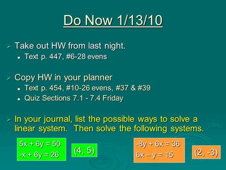Do Now 1/13/10  Take out HW from last night. Text p. 447, #6-28 evens Text p. 447, #6-28 evens  Copy HW in your planner Text p. 454, #10-26 evens, #37.