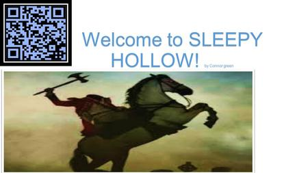 Welcome to SLEEPY HOLLOW! by Connor green. The legend of SLEEPY HOLLOW In the story The Legend of Sleepy Hollow a boy named Ichabod Crane sat around a.