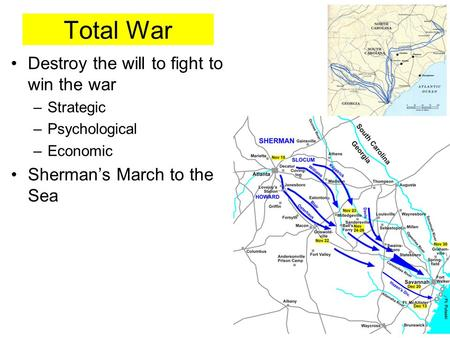 Total War Destroy the will to fight to win the war –Strategic –Psychological –Economic Sherman's March to the Sea.