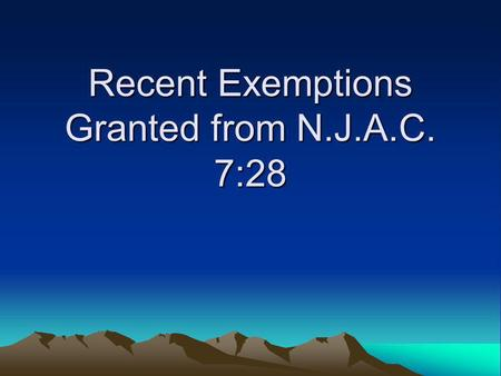 Recent Exemptions Granted from N.J.A.C. 7:28. X-ray Brachytherapy Exemption Department approved Xoft, Inc's X-ray Brachytherapy for use in NJ on January.