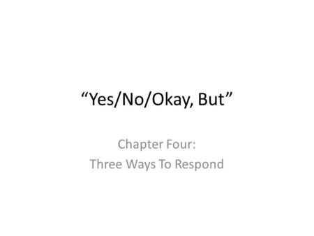 """Yes/No/Okay, But"" Chapter Four: Three Ways To Respond."