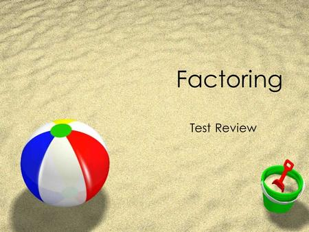 Factoring Test Review. #1: Factor Completely Answer: Guess and Check.