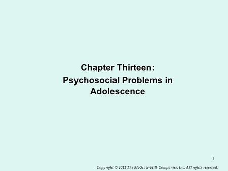 Copyright © 2011 The McGraw-Hill Companies, Inc. All rights reserved. 1 Chapter Thirteen: Psychosocial Problems in Adolescence.