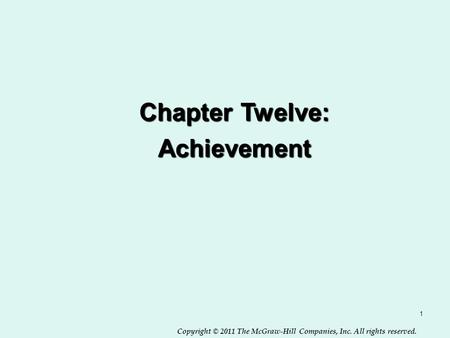 Copyright © 2011 The McGraw-Hill Companies, Inc. All rights reserved. 1 Chapter Twelve: Achievement.