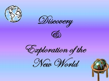 Discovery & Exploration of the New World. Background to Exploration 476 A.D.- 1300 A.D. Middle Ages: Crusades Renaissance mercantilism Tea, spices, silk,