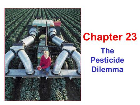 "The Pesticide Dilemma Chapter 23. What is a Pesticide? Pest - causes harm, nuisance ""cide"" to kill Homocide, insecticide, fungicide… Chemical killers."