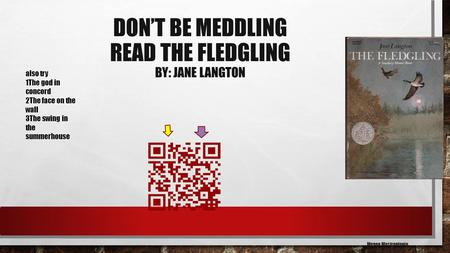DON'T BE MEDDLING READ THE FLEDGLING BY: JANE LANGTON Megan Mastrantonio also try 1The god in concord 2The face on the wall 3The swing in the summerhouse.
