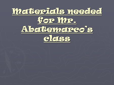 Materials needed for Mr. Abatemarco's class. Composition book This will be your Writer's Notebook, which is needed in class EVERYDAY!