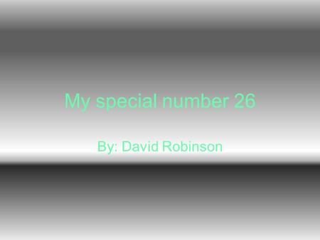My special number 26 By: David Robinson FACTORS FACTOR DEFINITON IS TWO NUMBERS THAT EQUAL THE PRODUCT. THE FACTORS ARE 1,26,13,2,