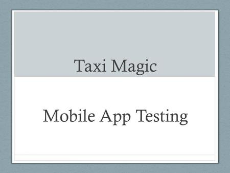 Taxi Magic Mobile App Testing. iOS Testing Rapid Releases: Submit about every 30 days to iTunes CI Automated Tests: Polls git repository commits and executes.