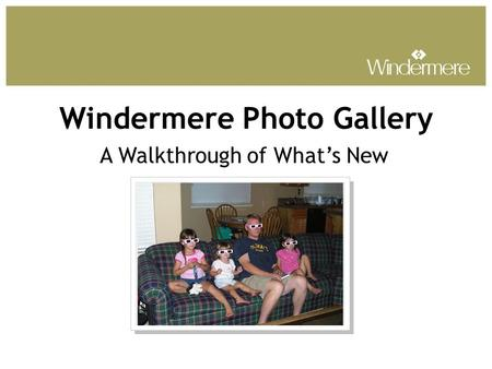 Windermere Photo Gallery A Walkthrough of What's New.