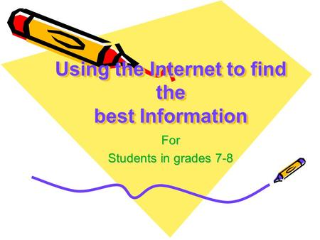 Using the Internet to find the best Information For Students in grades 7-8.