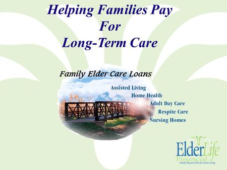 "Helping Families Pay For Long-Term Care. "" We want to have a program separate from Medicaid with flexibility so that individuals can decide what services."