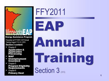 1 FFY2011 EAP Annual Training Section 3 (Of 6) Presented at FFY2011 EAP Annual Training August 11 & 12, 2010 Section 3 content:  Chapter 4 Application.