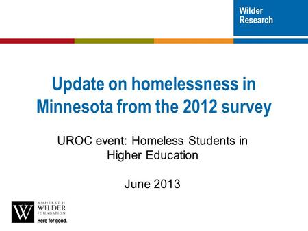 Wilder Research Update on homelessness in Minnesota from the 2012 survey UROC event: Homeless Students in Higher Education June 2013.