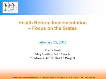 Children's Dental Health Project | 1020 19 th Street NW, Suite 400 Washington, DC 20036 | 202.833.8288 | www.cdhp.org Health Reform Implementation – Focus.