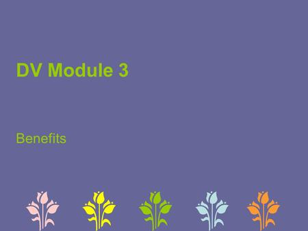 DV Module 3 Benefits. Overview State Specific Module 3 Components Step Numbers Functions Documents Rules Definitions Comments.