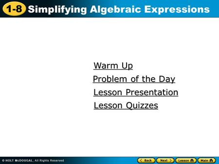 1-8 Simplifying Algebraic Expressions Warm Up Warm Up Lesson Presentation Lesson Presentation Problem of the Day Problem of the Day Lesson Quizzes Lesson.