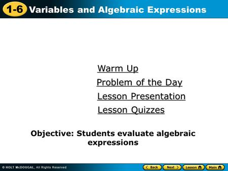 1-6 Variables and Algebraic Expressions Warm Up Warm Up Lesson Presentation Lesson Presentation Problem of the Day Problem of the Day Lesson Quizzes Lesson.