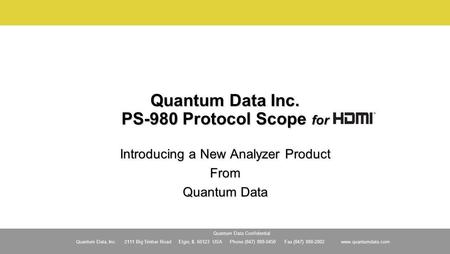 Quantum Data, Inc. 2111 Big Timber Road Elgin, IL 60123 USA Phone (847) 888-0450 Fax (847) 888-2802 www.quantumdata.com Quantum Data Confidential Quantum.