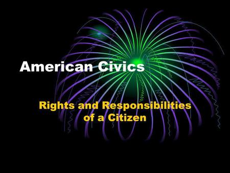 American Civics Rights and Responsibilities of a Citizen.