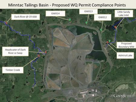 Minntac Tailings Basin - Proposed WQ Permit Compliance Points Dark CR 668 GW014 Headwater of Dark River or Seep GW013 GW012 Little Sandy Lake Inlet.