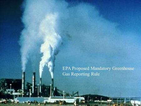 EPA Proposed Mandatory Greenhouse Gas Reporting Rule.