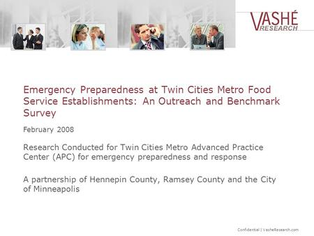 Confidential | VasheResearch.com Emergency Preparedness at Twin Cities Metro Food Service Establishments: An Outreach and Benchmark Survey Research Conducted.