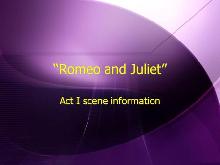 """Romeo and Juliet"" Act I scene information. Act I scene i Information In I.i. -  The servants talk dirty  A fight starts  The Prince threatens torture/death."