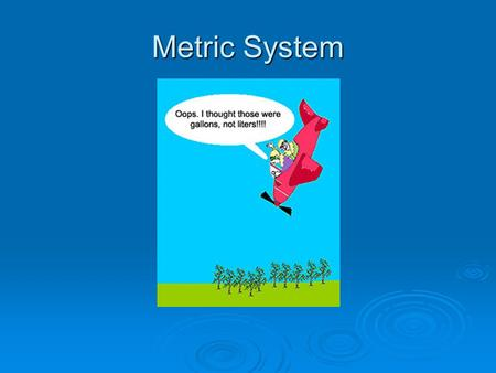 Metric System. American Chopper Why Science Uses The Metric System Why Science Uses The Metric System.