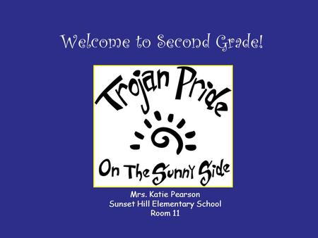 Welcome to Second Grade! Mrs. Katie Pearson Sunset Hill Elementary School Room 11.
