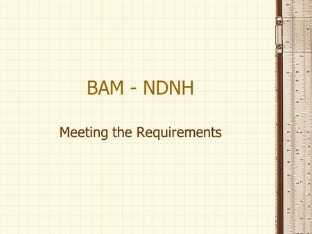 BAM - NDNH Meeting the Requirements. Overview What is NDNH Employer Compliance BAM Requests Documentation Coding.